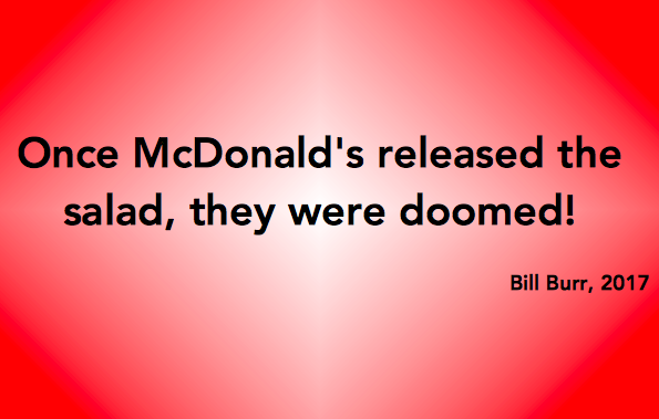 Once McDonalds brought out the salad, they were doomed!!!